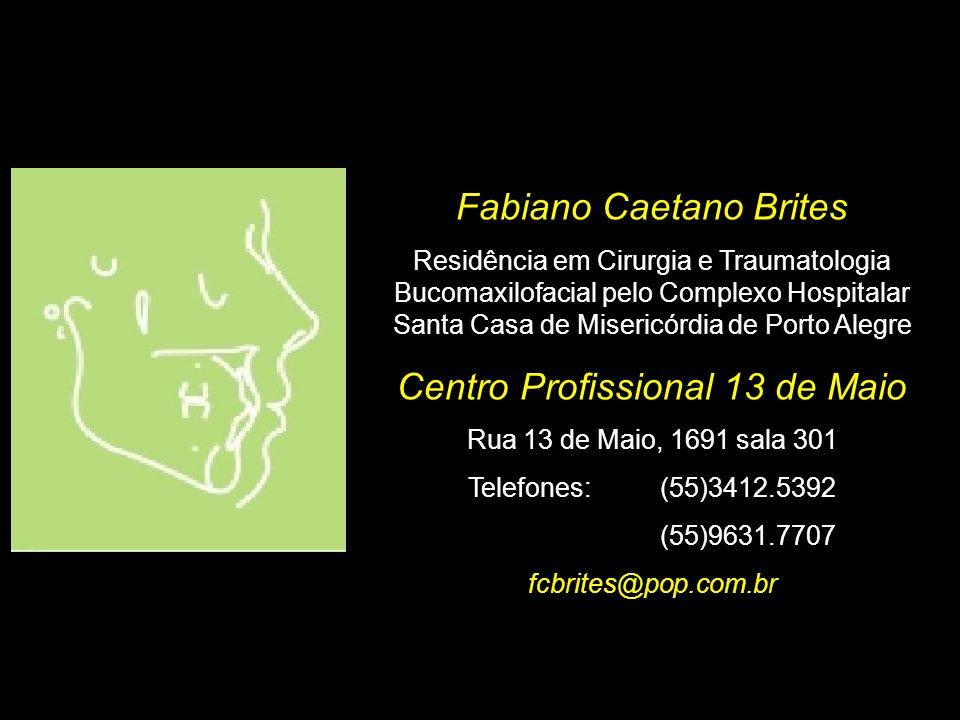 Fabiano Caetano Brites Residência em Cirurgia e Traumatologia Bucomaxilofacial pelo Complexo Hospitalar Santa Casa de Misericórdia de Porto Alegre Cen
