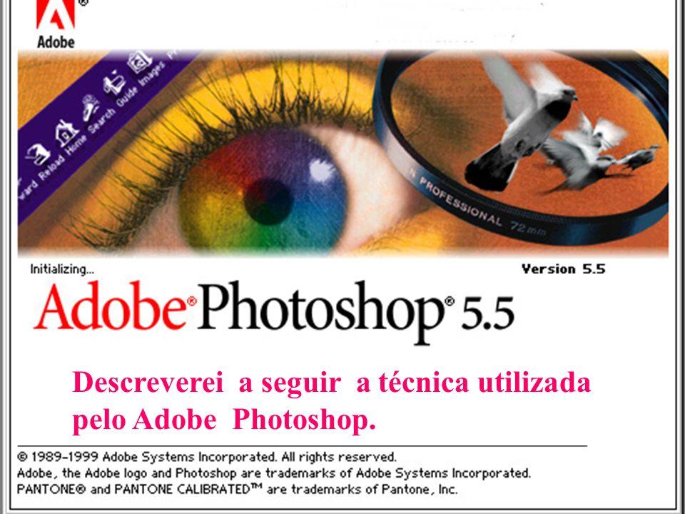 Descreverei a seguir a técnica utilizada pelo Adobe Photoshop.