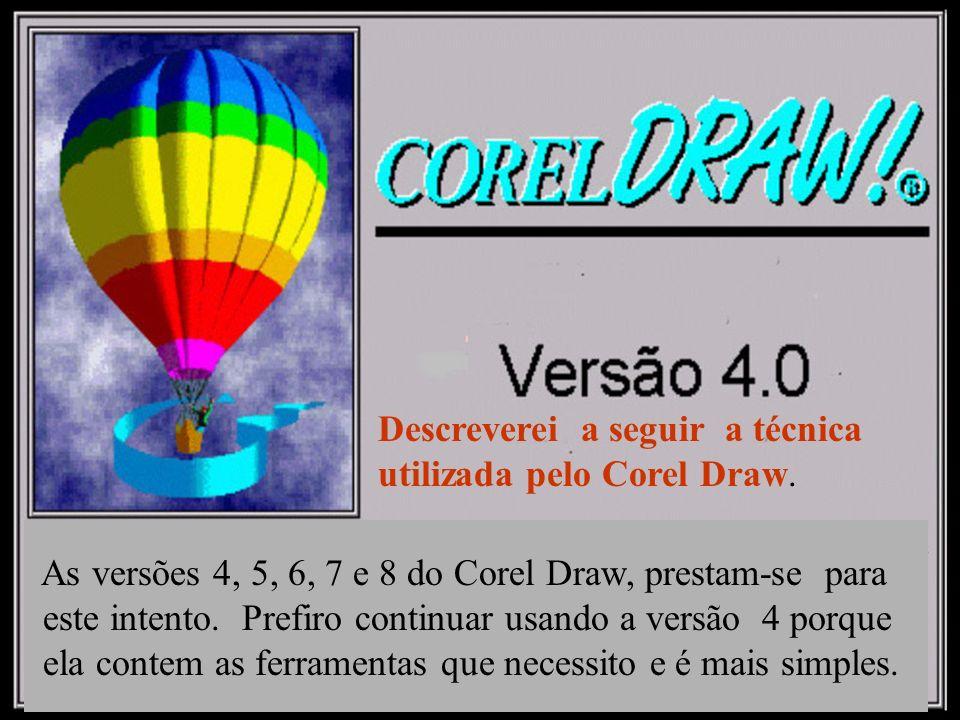 Descreverei a seguir a técnica utilizada pelo Corel Draw.