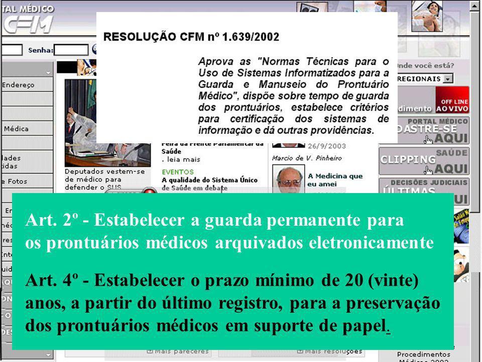 Art. 4º - Estabelecer o prazo mínimo de 20 (vinte) anos, a partir do último registro, para a preservação dos prontuários médicos em suporte de papel.