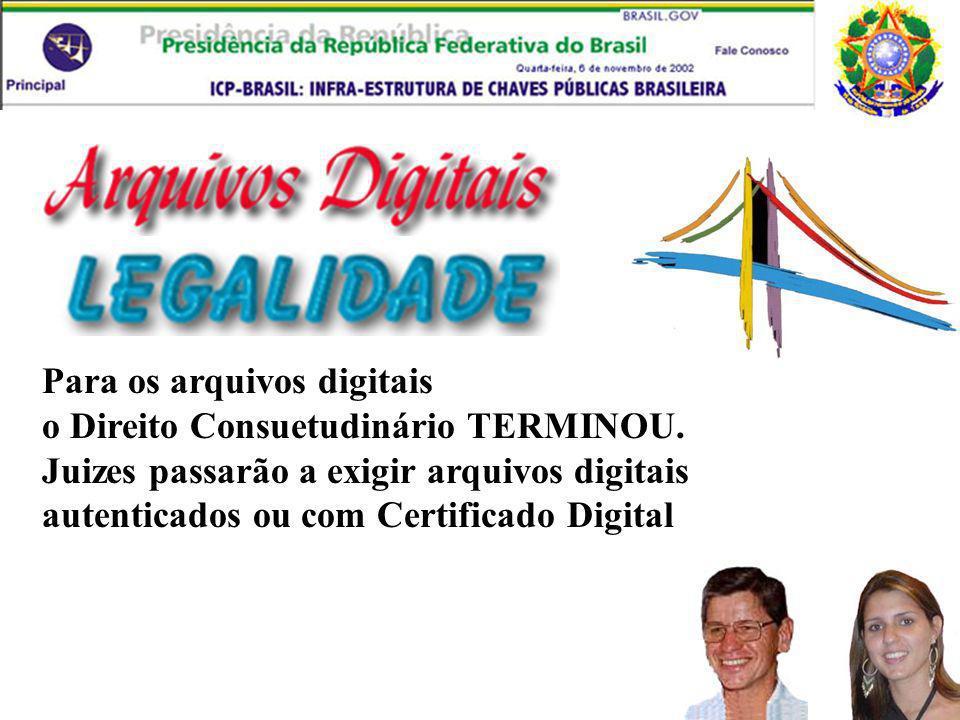 Para os arquivos digitais o Direito Consuetudinário TERMINOU. Juizes passarão a exigir arquivos digitais autenticados ou com Certificado Digital
