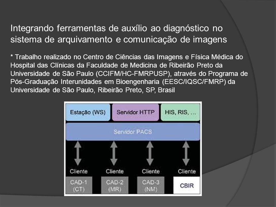 Integrando ferramentas de auxílio ao diagnóstico no sistema de arquivamento e comunicação de imagens * Trabalho realizado no Centro de Ciências das Im