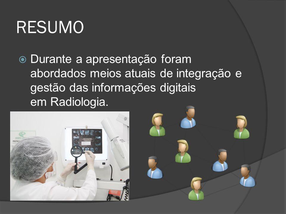 RESUMO Durante a apresentação foram abordados meios atuais de integração e gestão das informações digitais em Radiologia.