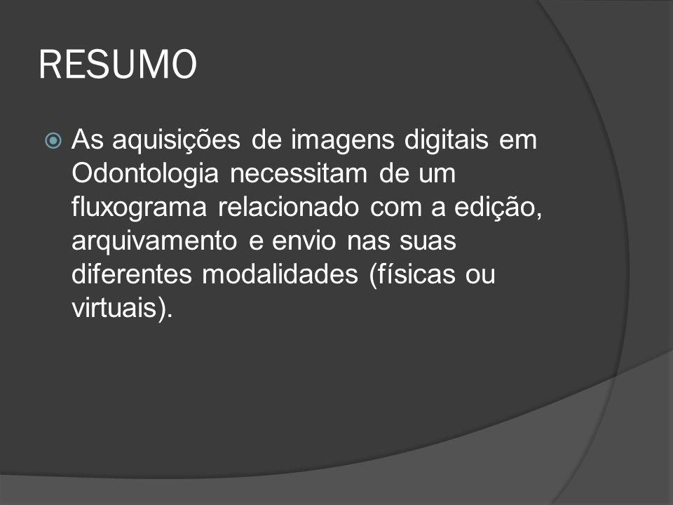 RESUMO As aquisições de imagens digitais em Odontologia necessitam de um fluxograma relacionado com a edição, arquivamento e envio nas suas diferentes
