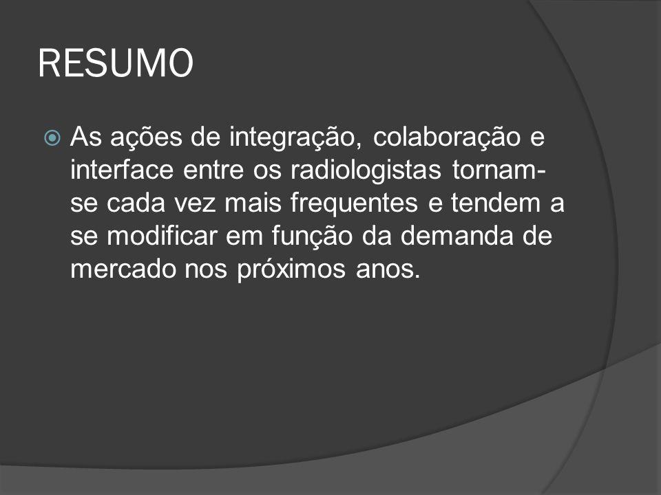 RESUMO As ações de integração, colaboração e interface entre os radiologistas tornam- se cada vez mais frequentes e tendem a se modificar em função da