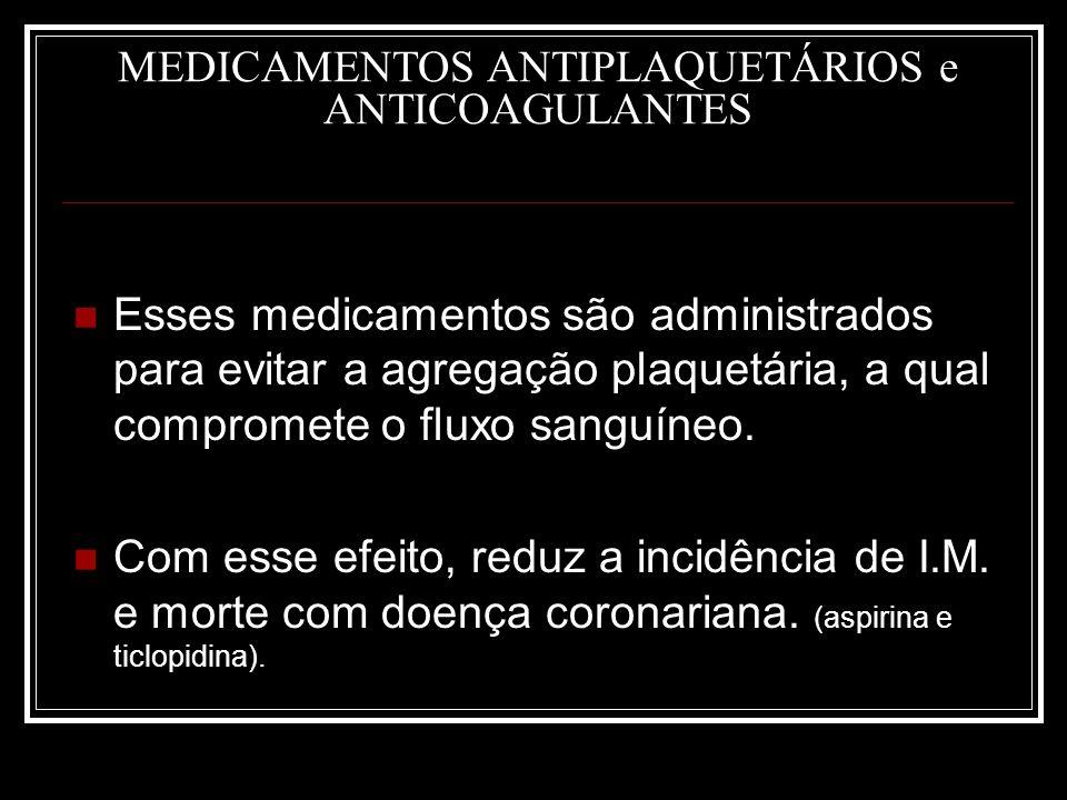 MEDICAMENTOS ANTIPLAQUETÁRIOS e ANTICOAGULANTES Esses medicamentos são administrados para evitar a agregação plaquetária, a qual compromete o fluxo sa