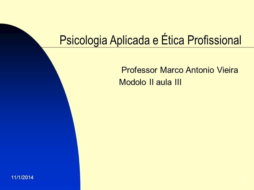11/1/2014 1 Psicologia Aplicada e Ética Profissional Professor Marco Antonio Vieira Modolo II aula III