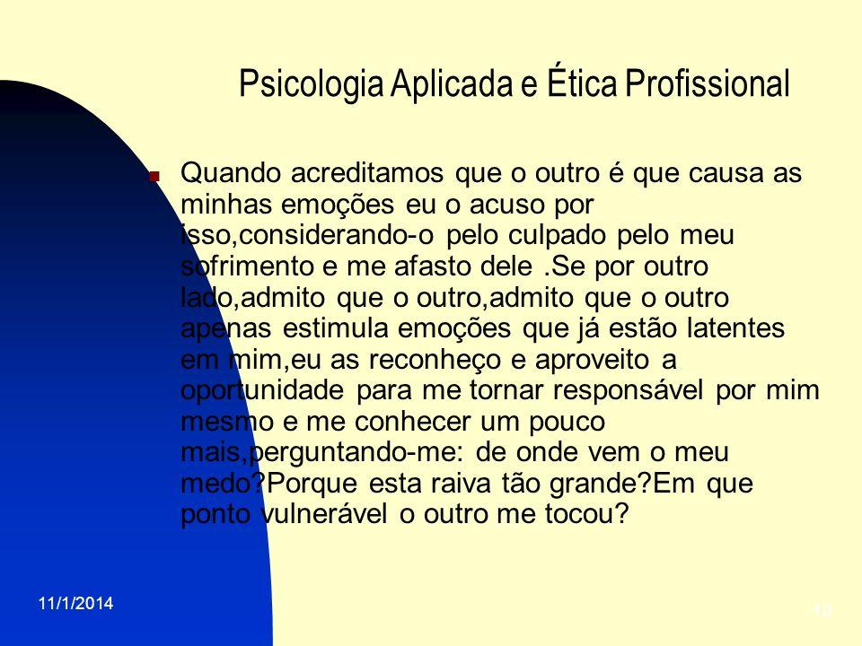 11/1/2014 10 Psicologia Aplicada e Ética Profissional Quando acreditamos que o outro é que causa as minhas emoções eu o acuso por isso,considerando-o