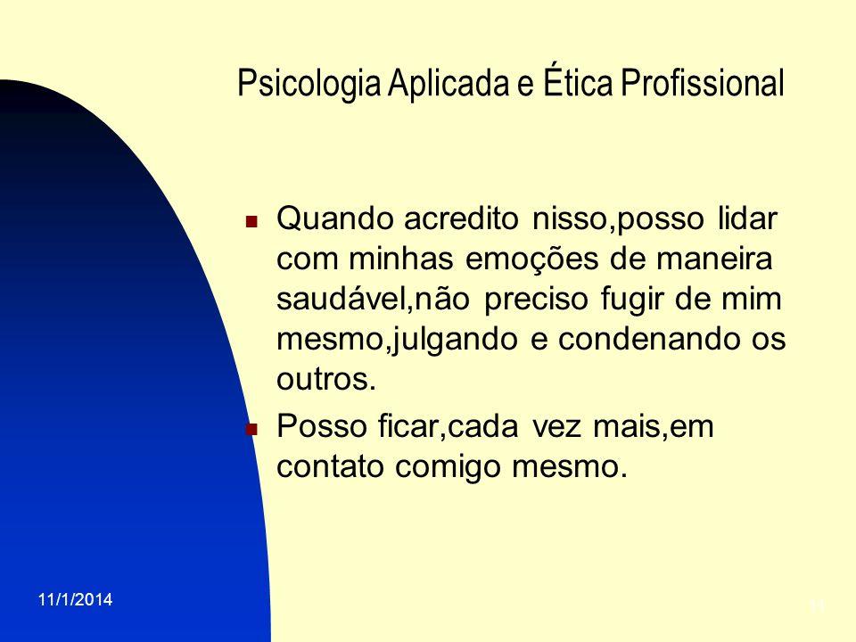 11/1/2014 11 Psicologia Aplicada e Ética Profissional Quando acredito nisso,posso lidar com minhas emoções de maneira saudável,não preciso fugir de mi