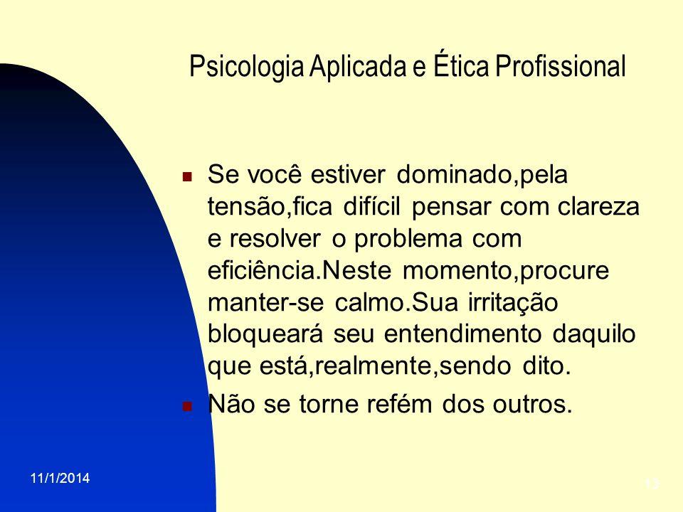 11/1/2014 13 Psicologia Aplicada e Ética Profissional Se você estiver dominado,pela tensão,fica difícil pensar com clareza e resolver o problema com e