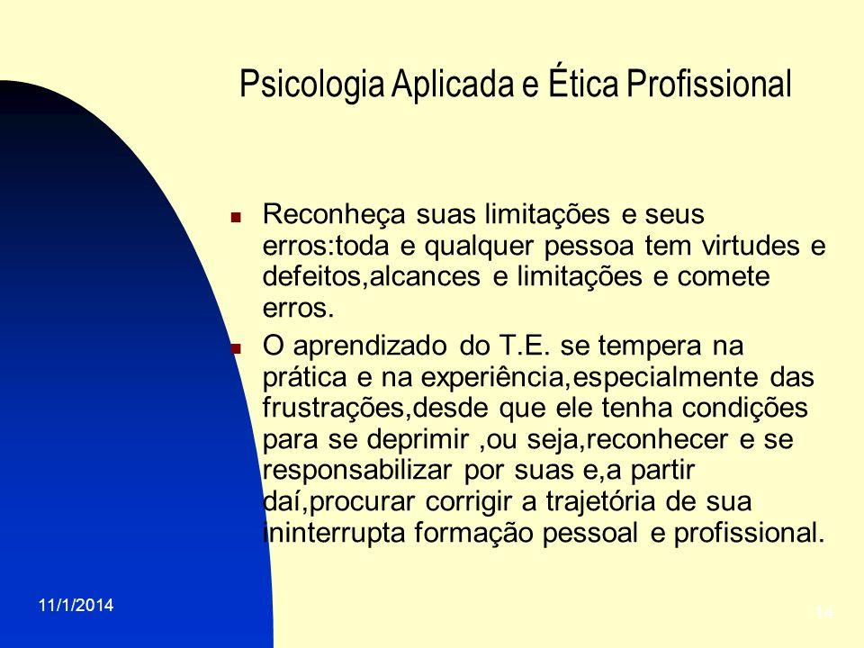 11/1/2014 14 Psicologia Aplicada e Ética Profissional Reconheça suas limitações e seus erros:toda e qualquer pessoa tem virtudes e defeitos,alcances e