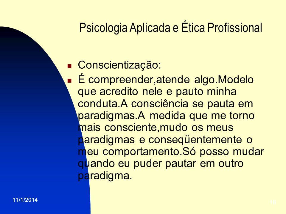 11/1/2014 16 Psicologia Aplicada e Ética Profissional Conscientização: É compreender,atende algo.Modelo que acredito nele e pauto minha conduta.A cons