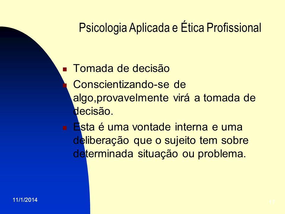 11/1/2014 17 Psicologia Aplicada e Ética Profissional Tomada de decisão Conscientizando-se de algo,provavelmente virá a tomada de decisão. Esta é uma