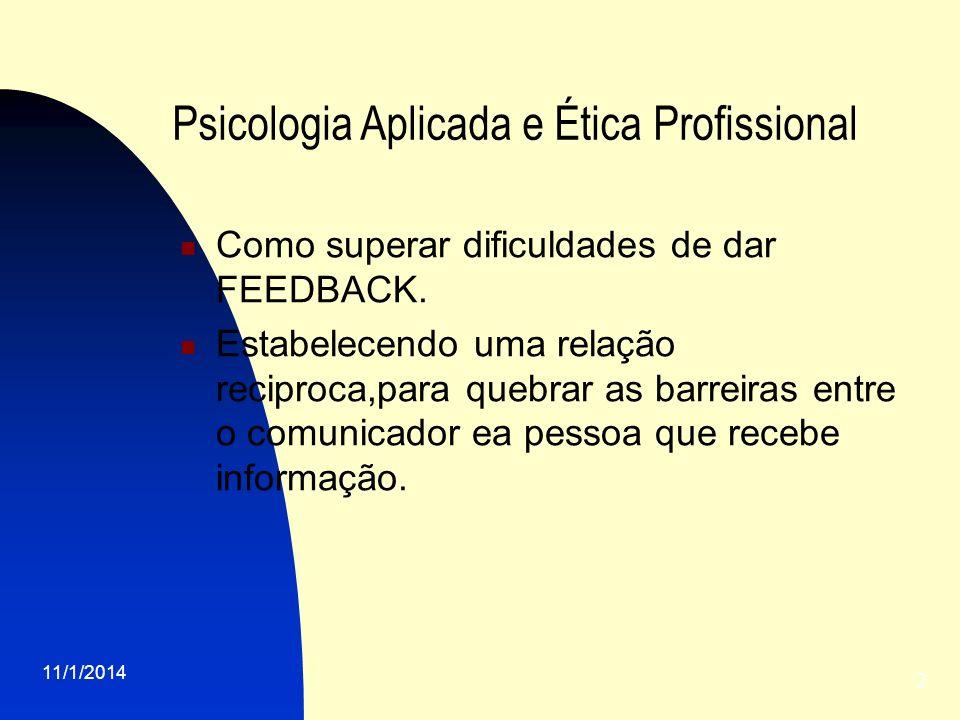 11/1/2014 3 Psicologia Aplicada e Ética Profissional Reconhecendo que o FEEDBACK é um processo de exame conjunto.