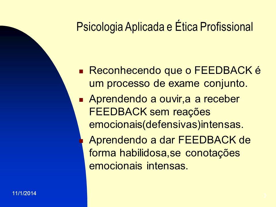 11/1/2014 3 Psicologia Aplicada e Ética Profissional Reconhecendo que o FEEDBACK é um processo de exame conjunto. Aprendendo a ouvir,a a receber FEEDB