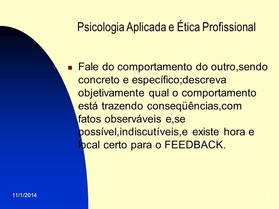 11/1/2014 4 Psicologia Aplicada e Ética Profissional Fale do comportamento do outro,sendo concreto e específico;descreva objetivamente qual o comporta