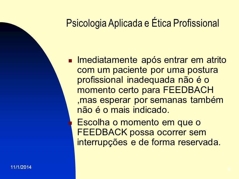 11/1/2014 5 Psicologia Aplicada e Ética Profissional Imediatamente após entrar em atrito com um paciente por uma postura profissional inadequada não é