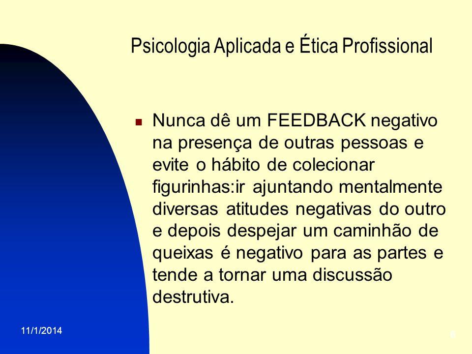 11/1/2014 7 Psicologia Aplicada e Ética Profissional Todos nos precisamos de FEEDBAK tanto para a manutenção,quanto para a mudança do comportamento.