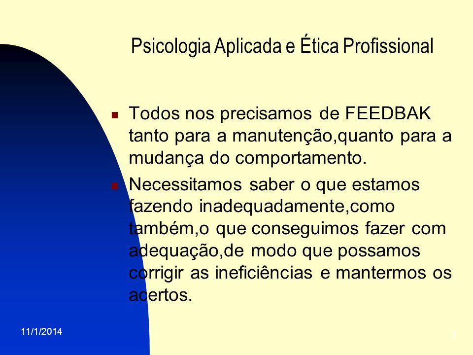 11/1/2014 7 Psicologia Aplicada e Ética Profissional Todos nos precisamos de FEEDBAK tanto para a manutenção,quanto para a mudança do comportamento. N