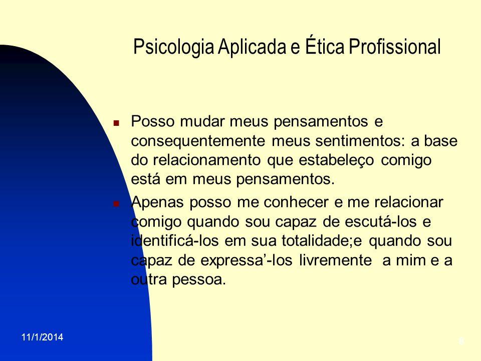 11/1/2014 8 Psicologia Aplicada e Ética Profissional Posso mudar meus pensamentos e consequentemente meus sentimentos: a base do relacionamento que es