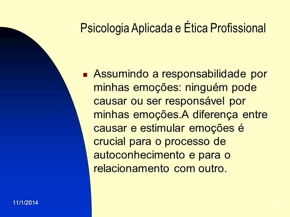 11/1/2014 9 Psicologia Aplicada e Ética Profissional Assumindo a responsabilidade por minhas emoções: ninguém pode causar ou ser responsável por minha