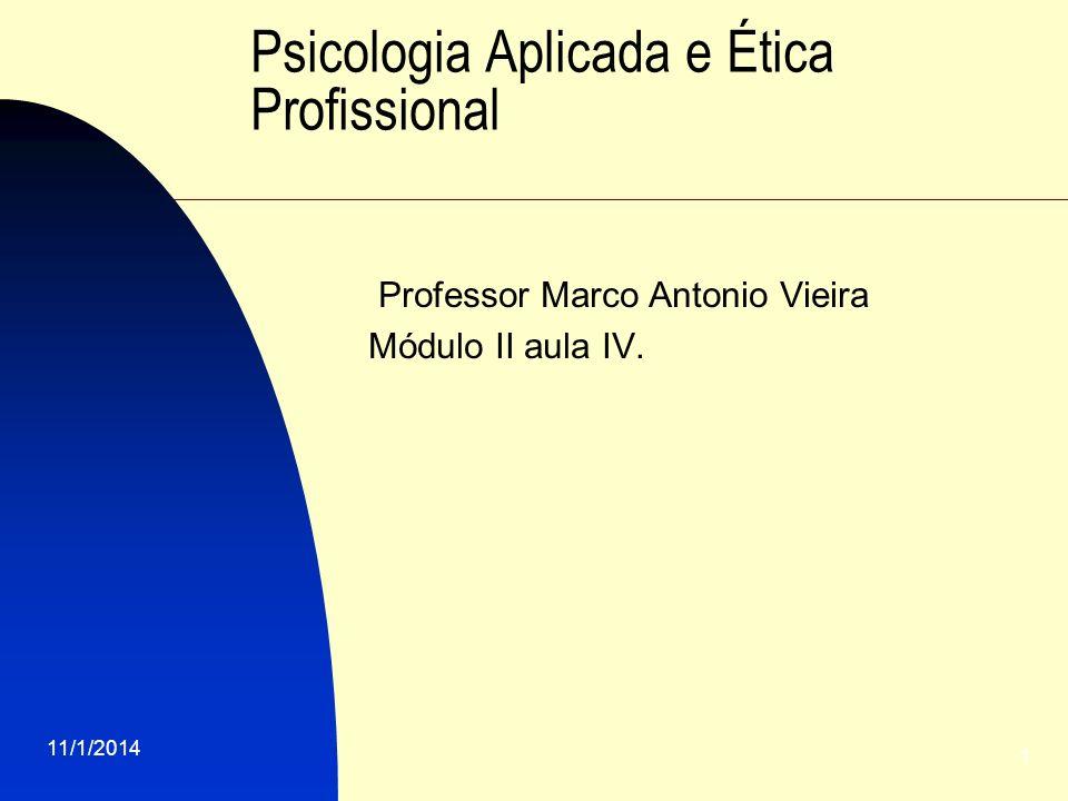 11/1/2014 1 Psicologia Aplicada e Ética Profissional Professor Marco Antonio Vieira Módulo II aula IV.