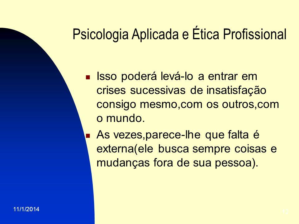11/1/2014 12 Psicologia Aplicada e Ética Profissional Isso poderá levá-lo a entrar em crises sucessivas de insatisfação consigo mesmo,com os outros,co