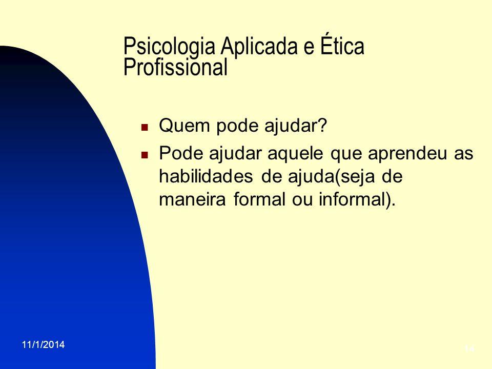 11/1/2014 14 Psicologia Aplicada e Ética Profissional Quem pode ajudar? Pode ajudar aquele que aprendeu as habilidades de ajuda(seja de maneira formal