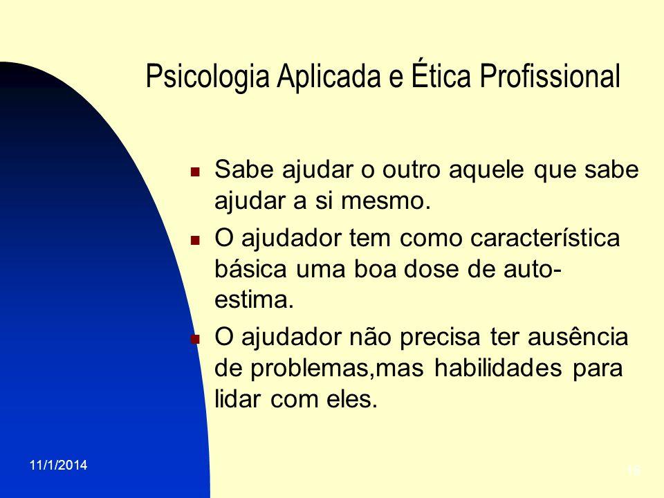 11/1/2014 15 Psicologia Aplicada e Ética Profissional Sabe ajudar o outro aquele que sabe ajudar a si mesmo. O ajudador tem como característica básica