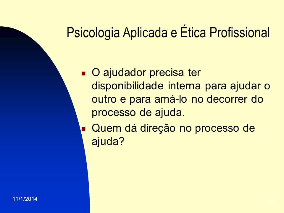 11/1/2014 16 Psicologia Aplicada e Ética Profissional O ajudador precisa ter disponibilidade interna para ajudar o outro e para amá-lo no decorrer do