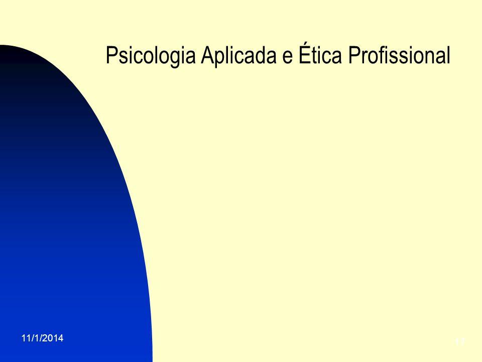 11/1/2014 17 Psicologia Aplicada e Ética Profissional
