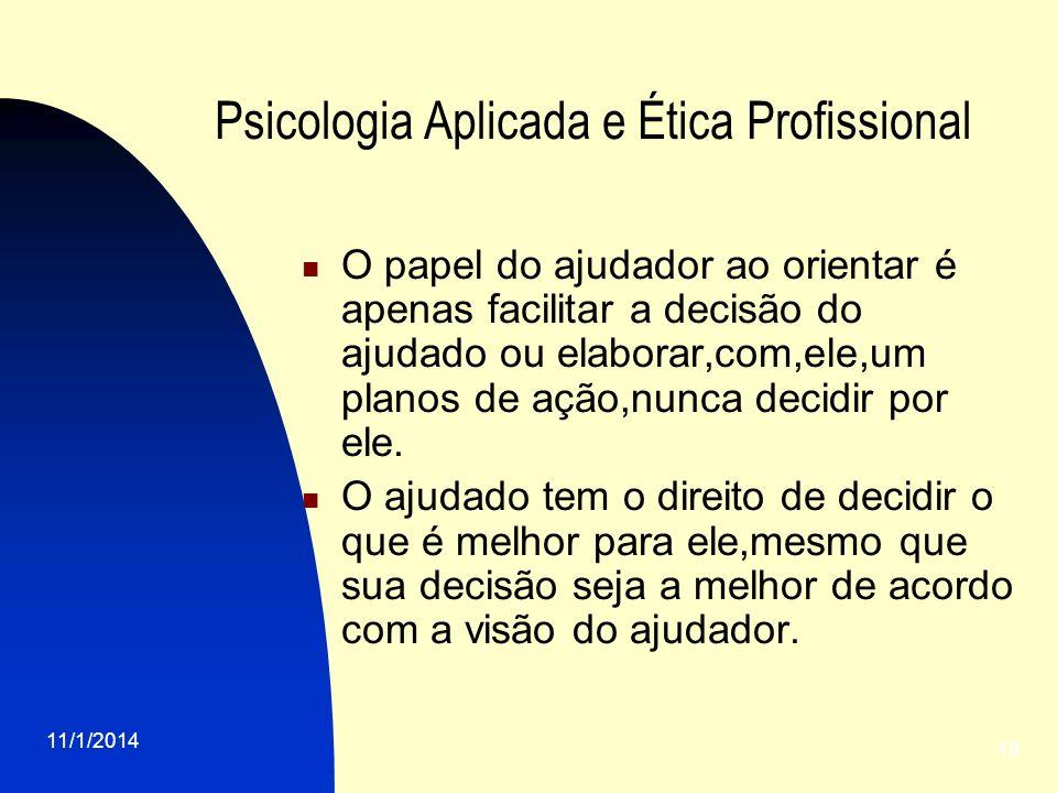 11/1/2014 18 Psicologia Aplicada e Ética Profissional O papel do ajudador ao orientar é apenas facilitar a decisão do ajudado ou elaborar,com,ele,um p
