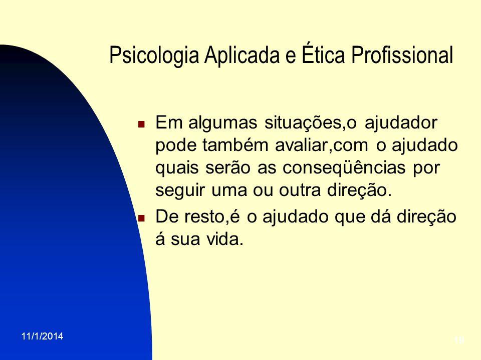 11/1/2014 19 Psicologia Aplicada e Ética Profissional Em algumas situações,o ajudador pode também avaliar,com o ajudado quais serão as conseqüências p
