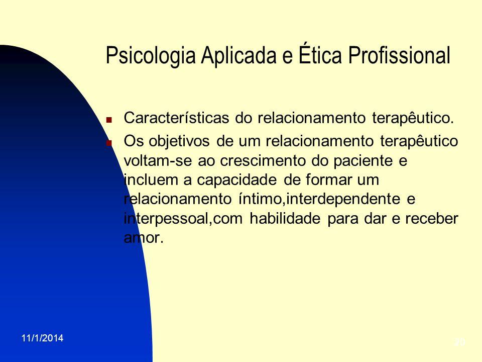11/1/2014 20 Psicologia Aplicada e Ética Profissional Características do relacionamento terapêutico. Os objetivos de um relacionamento terapêutico vol