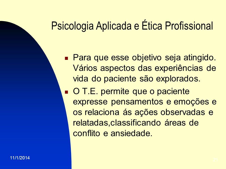 11/1/2014 21 Psicologia Aplicada e Ética Profissional Para que esse objetivo seja atingido. Vários aspectos das experiências de vida do paciente são e