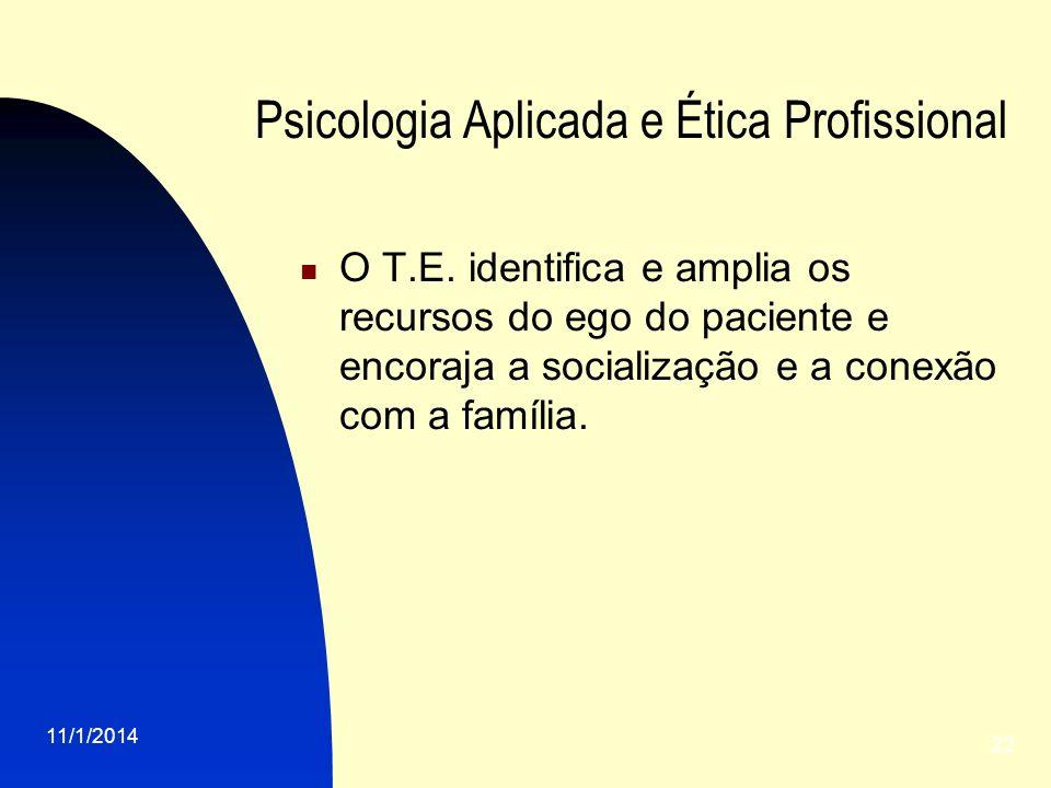 11/1/2014 22 Psicologia Aplicada e Ética Profissional O T.E. identifica e amplia os recursos do ego do paciente e encoraja a socialização e a conexão