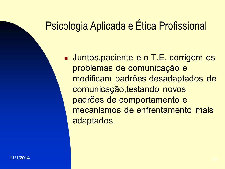 11/1/2014 23 Psicologia Aplicada e Ética Profissional Juntos,paciente e o T.E. corrigem os problemas de comunicação e modificam padrões desadaptados d