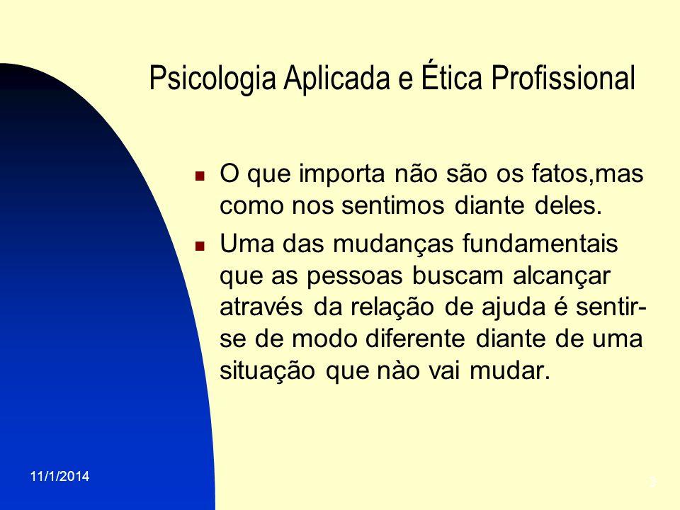 11/1/2014 3 Psicologia Aplicada e Ética Profissional O que importa não são os fatos,mas como nos sentimos diante deles. Uma das mudanças fundamentais