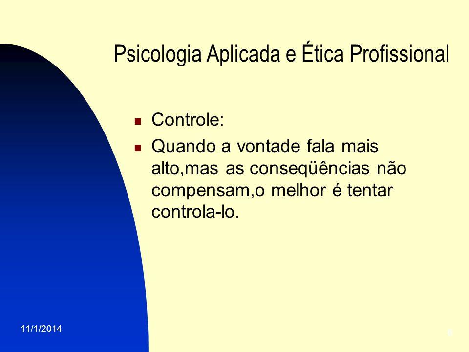 11/1/2014 6 Psicologia Aplicada e Ética Profissional Controle: Quando a vontade fala mais alto,mas as conseqüências não compensam,o melhor é tentar co