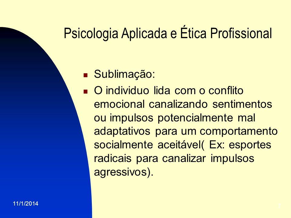 11/1/2014 7 Psicologia Aplicada e Ética Profissional Sublimação: O individuo lida com o conflito emocional canalizando sentimentos ou impulsos potenci