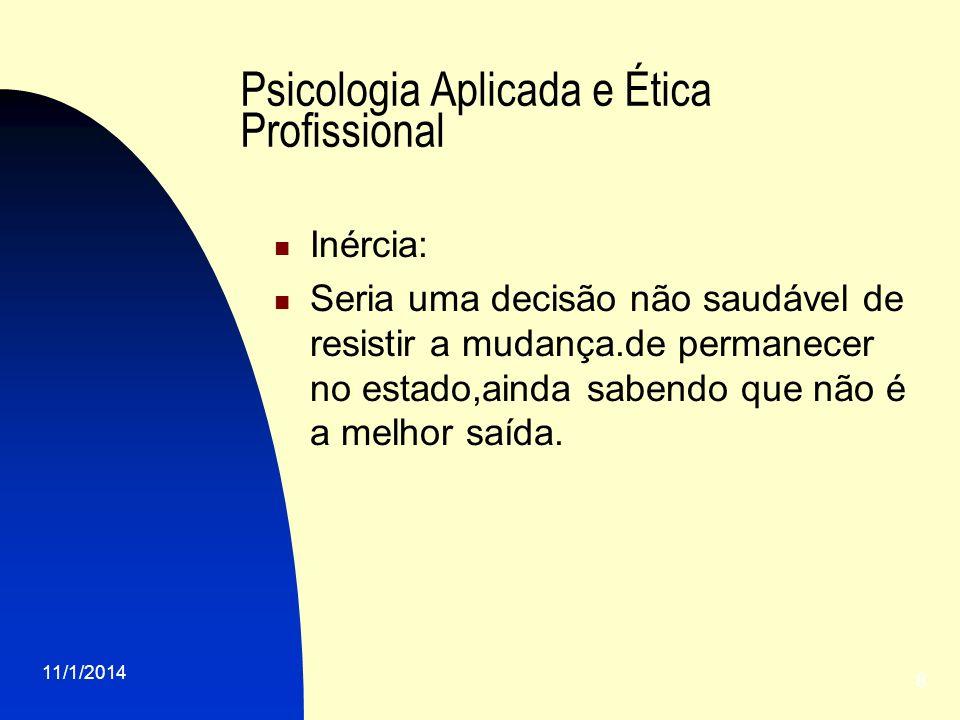 11/1/2014 8 Psicologia Aplicada e Ética Profissional Inércia: Seria uma decisão não saudável de resistir a mudança.de permanecer no estado,ainda saben