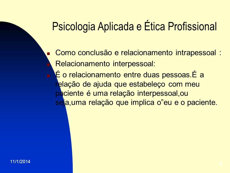 11/1/2014 9 Psicologia Aplicada e Ética Profissional Como conclusão e relacionamento intrapessoal : Relacionamento interpessoal: É o relacionamento en