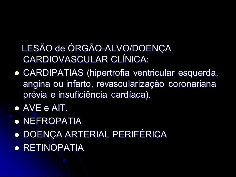 LESÃO de ÓRGÃO-ALVO/DOENÇA CARDIOVASCULAR CLÍNICA: LESÃO de ÓRGÃO-ALVO/DOENÇA CARDIOVASCULAR CLÍNICA: CARDIPATIAS (hipertrofia ventricular esquerda, a