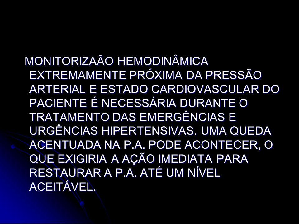 MONITORIZAÃO HEMODINÂMICA EXTREMAMENTE PRÓXIMA DA PRESSÃO ARTERIAL E ESTADO CARDIOVASCULAR DO PACIENTE É NECESSÁRIA DURANTE O TRATAMENTO DAS EMERGÊNCI