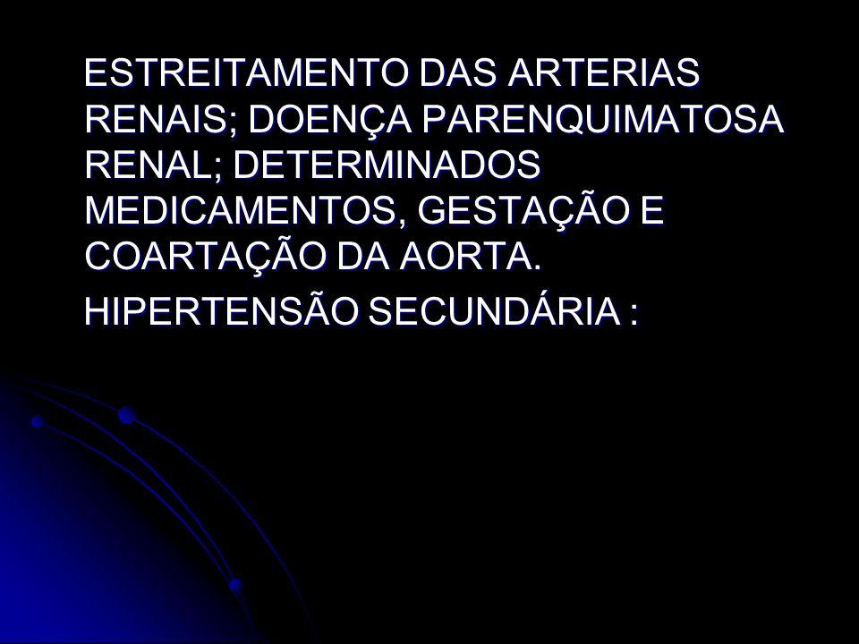 ESTREITAMENTO DAS ARTERIAS RENAIS; DOENÇA PARENQUIMATOSA RENAL; DETERMINADOS MEDICAMENTOS, GESTAÇÃO E COARTAÇÃO DA AORTA. ESTREITAMENTO DAS ARTERIAS R