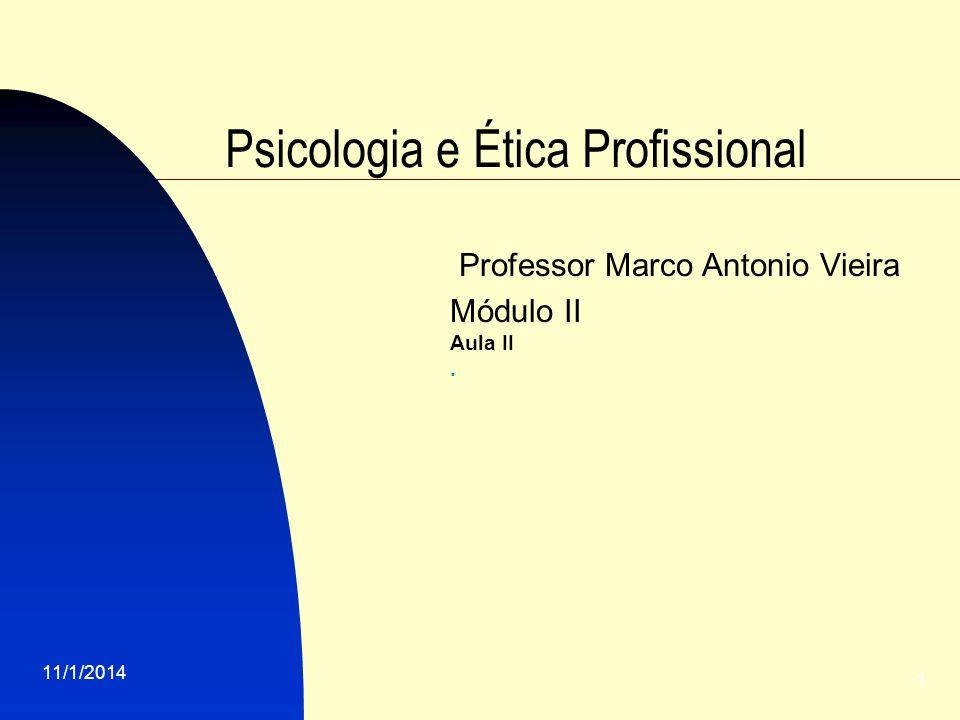 11/1/2014 1 Psicologia e Ética Profissional Professor Marco Antonio Vieira Módulo II Aula II.