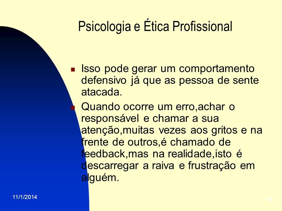 11/1/2014 10 Psicologia e Ética Profissional Isso pode gerar um comportamento defensivo já que as pessoa de sente atacada. Quando ocorre um erro,achar