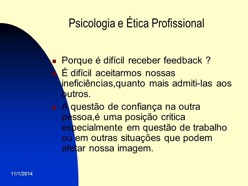11/1/2014 11 Psicologia e Ética Profissional Porque é difícil receber feedback ? É difícil aceitarmos nossas ineficiências,quanto mais admiti-las aos