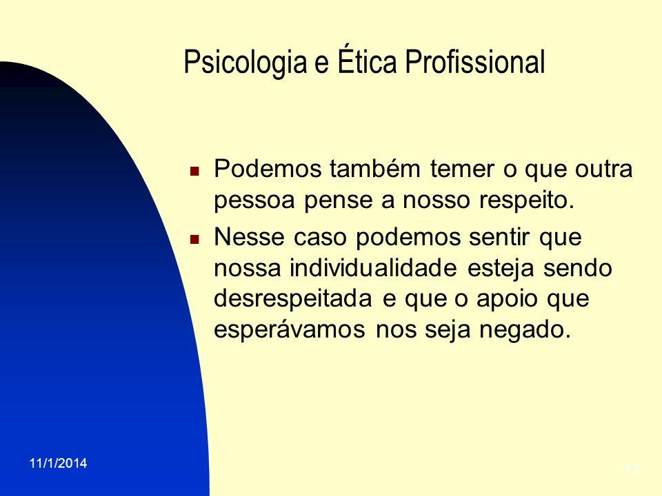 11/1/2014 12 Psicologia e Ética Profissional Podemos também temer o que outra pessoa pense a nosso respeito. Nesse caso podemos sentir que nossa indiv