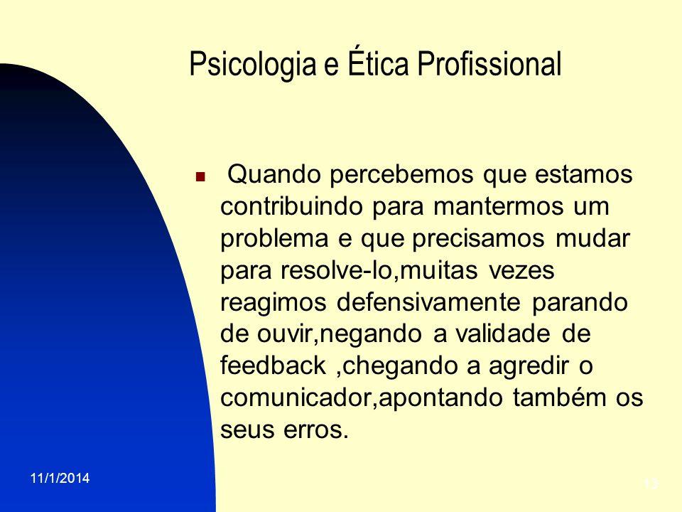 11/1/2014 13 Psicologia e Ética Profissional Quando percebemos que estamos contribuindo para mantermos um problema e que precisamos mudar para resolve